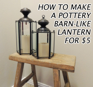 how-to-make-a-pottery-barn-lantern-for-5